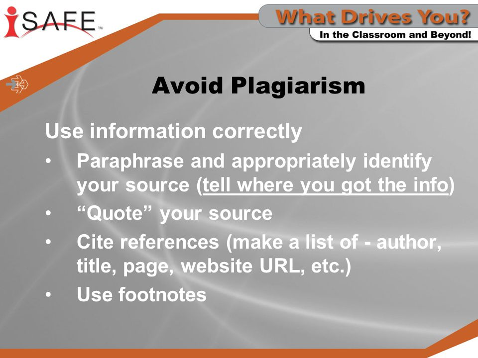 Avoid Plagiarism Use information correctly