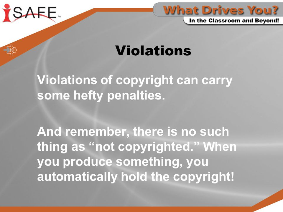 Violations Violations of copyright can carry some hefty penalties.