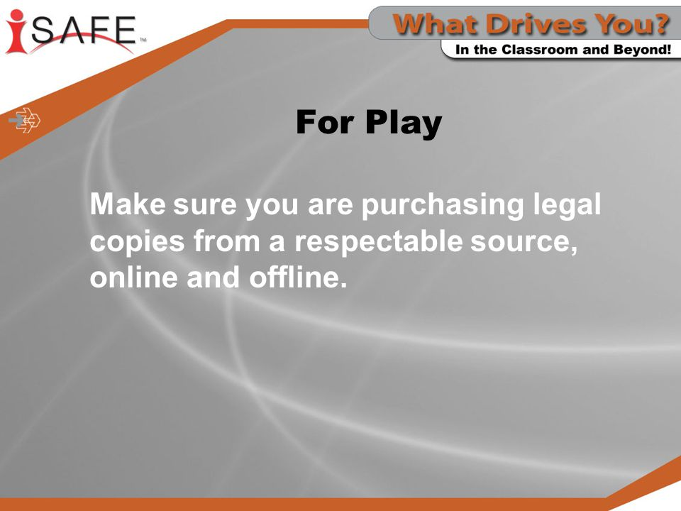 For Play Make sure you are purchasing legal copies from a respectable source, online and offline.