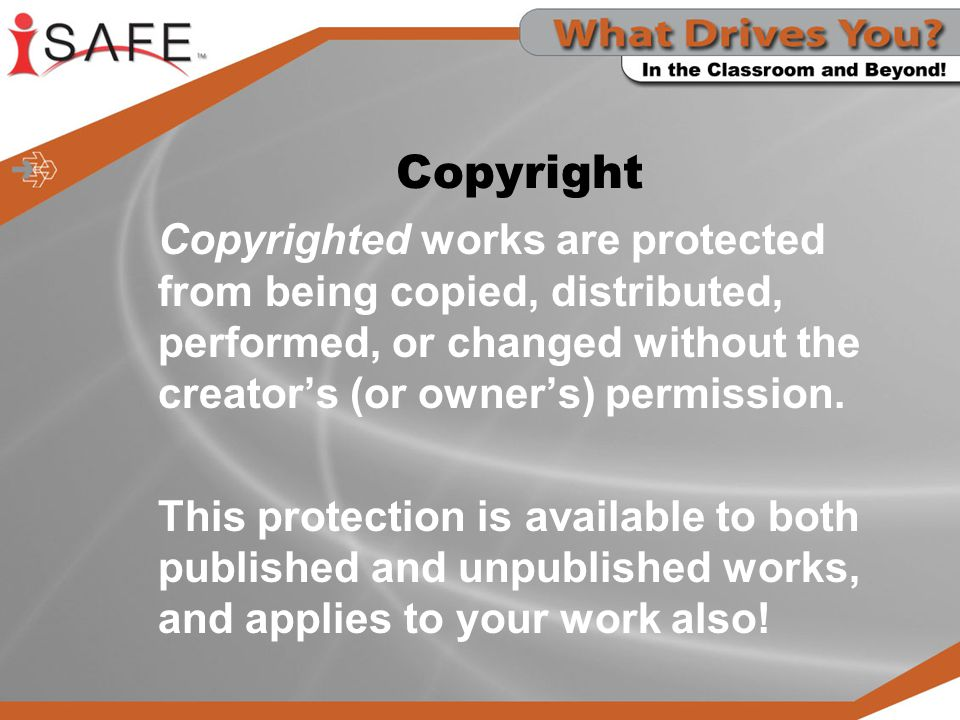 Copyright Copyrighted works are protected from being copied, distributed, performed, or changed without the creator's (or owner's) permission.