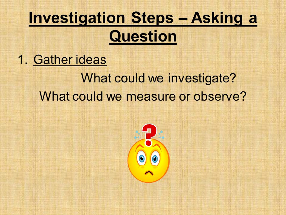 Investigation Steps – Asking a Question