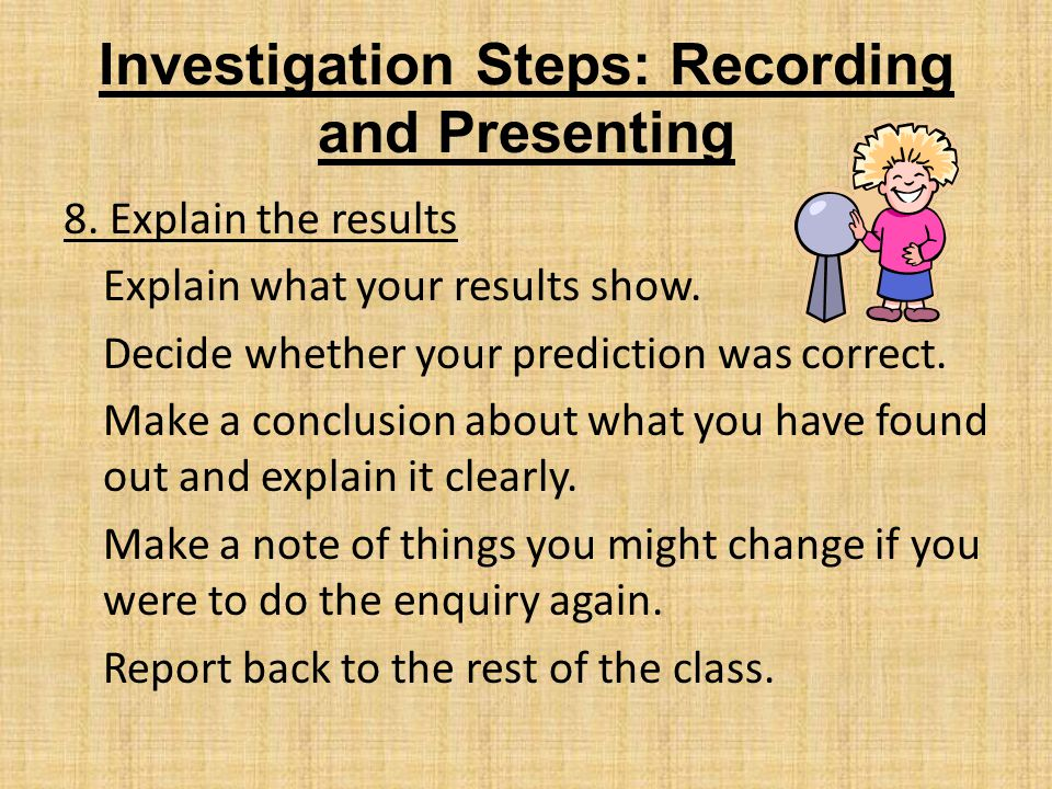 Investigation Steps: Recording and Presenting