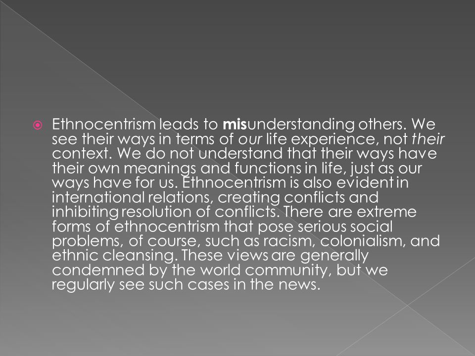 Ethnocentrism leads to misunderstanding others