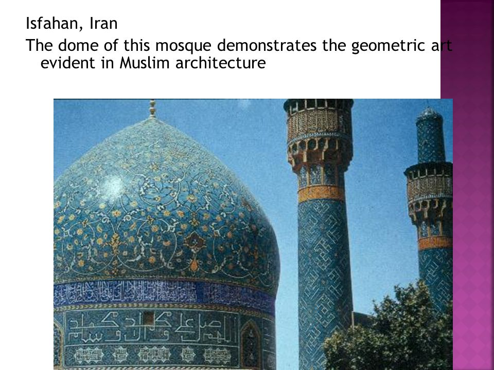 Isfahan, Iran The dome of this mosque demonstrates the geometric art evident in Muslim architecture