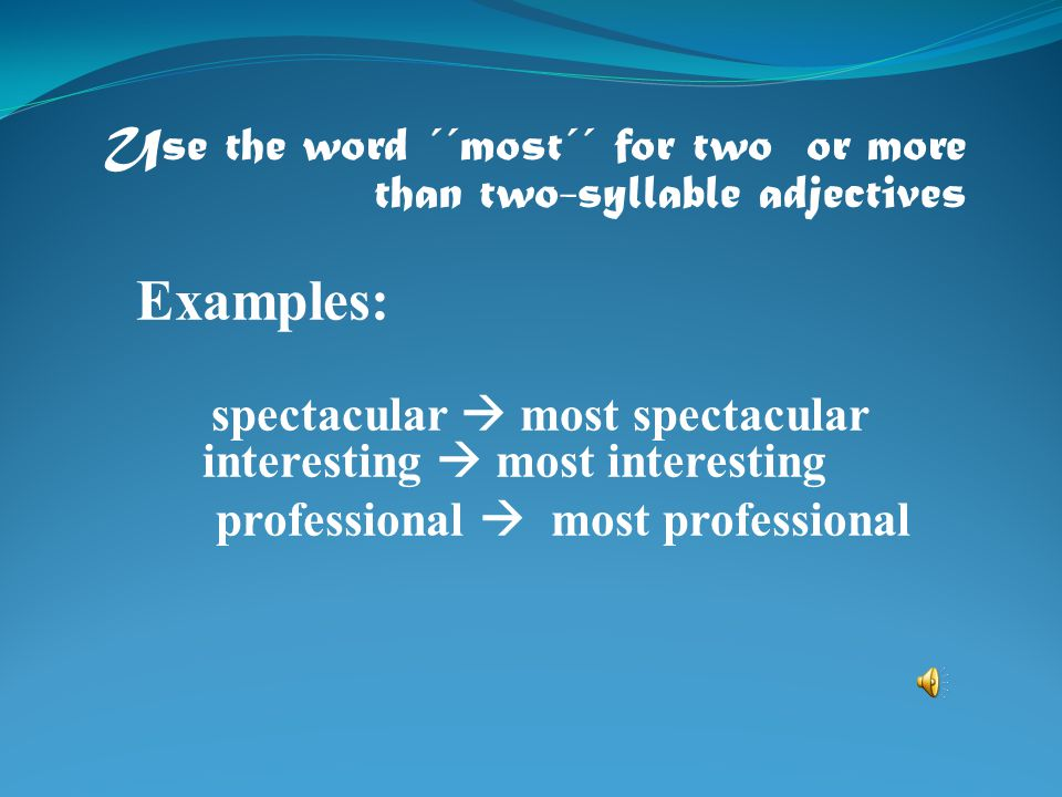 Use the word ´´most´´ for two or more than two-syllable adjectives