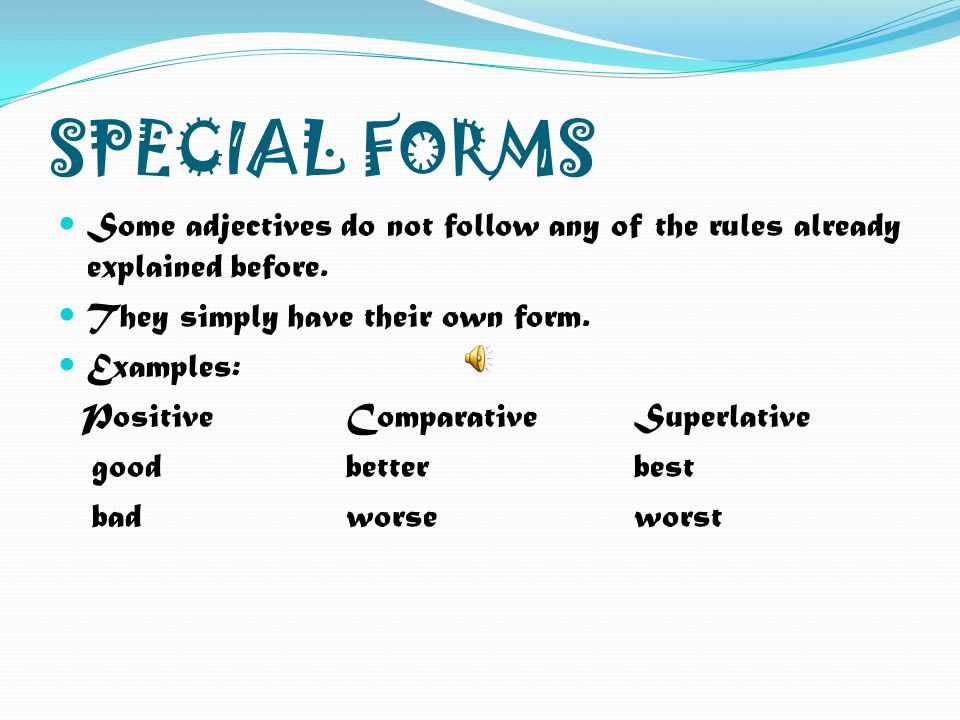 SPECIAL FORMS Some adjectives do not follow any of the rules already explained before. They simply have their own form.