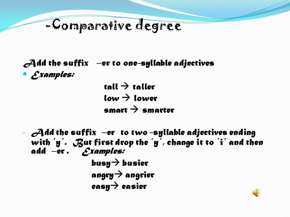 -Comparative degree Examples: tall  taller low  lower