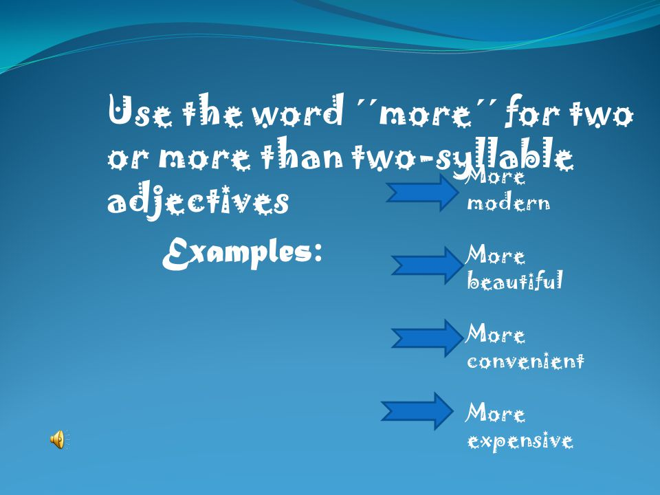 Use the word ´´more´´ for two or more than two-syllable adjectives