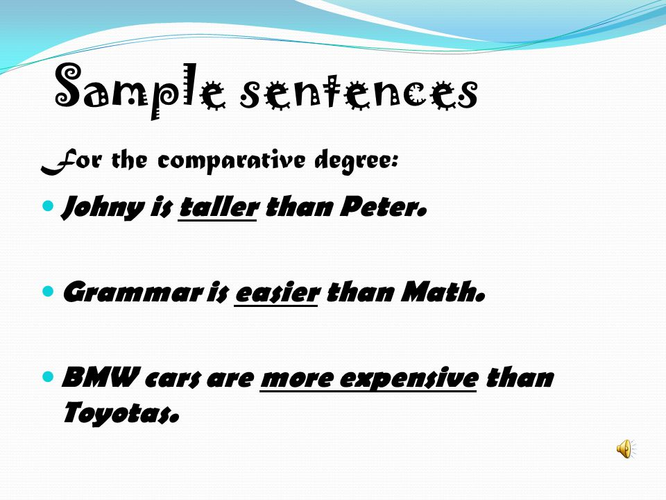Sample sentences For the comparative degree: