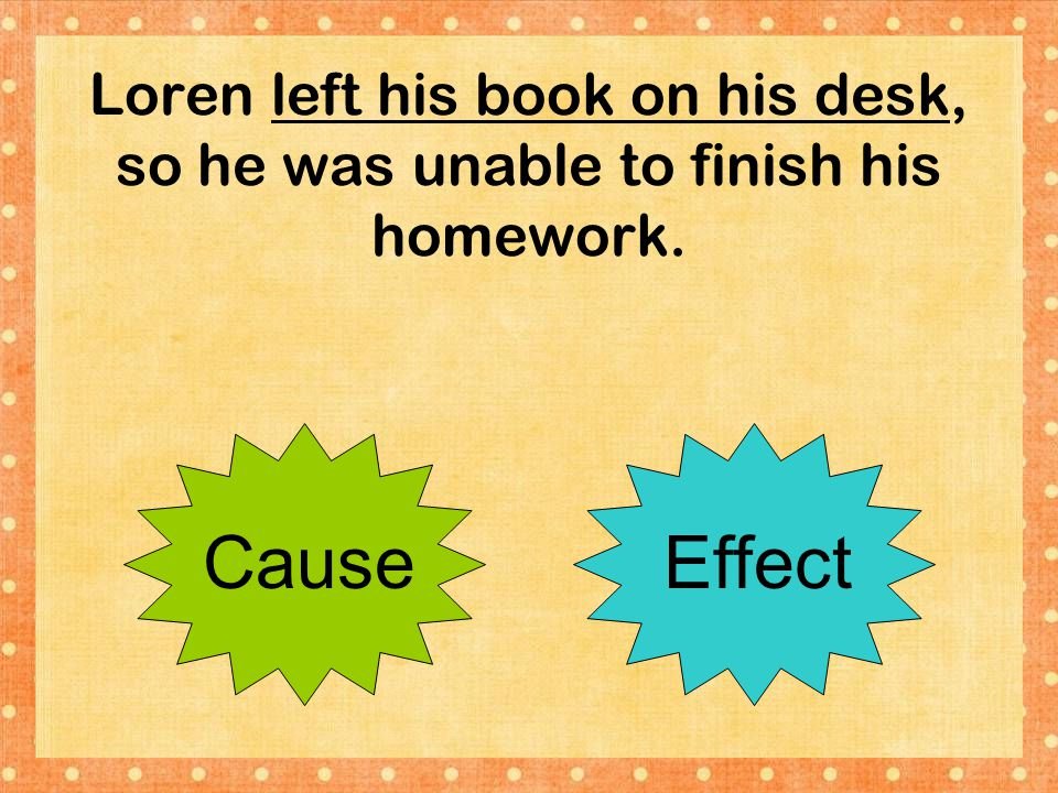Loren left his book on his desk, so he was unable to finish his homework.