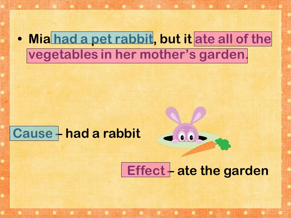 Mia had a pet rabbit, but it ate all of the vegetables in her mother's garden.