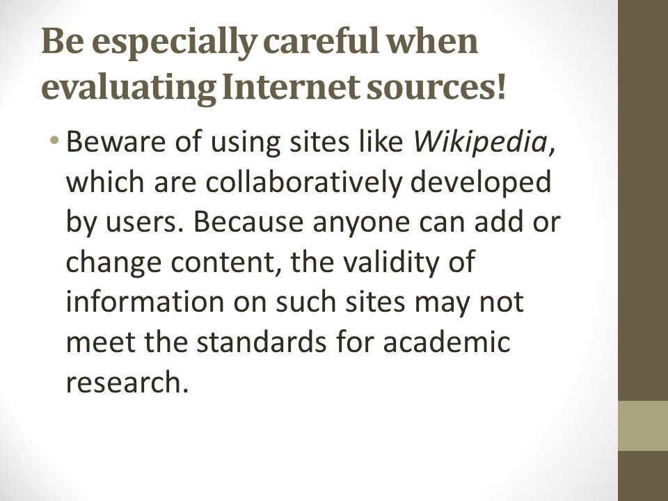Be especially careful when evaluating Internet sources!