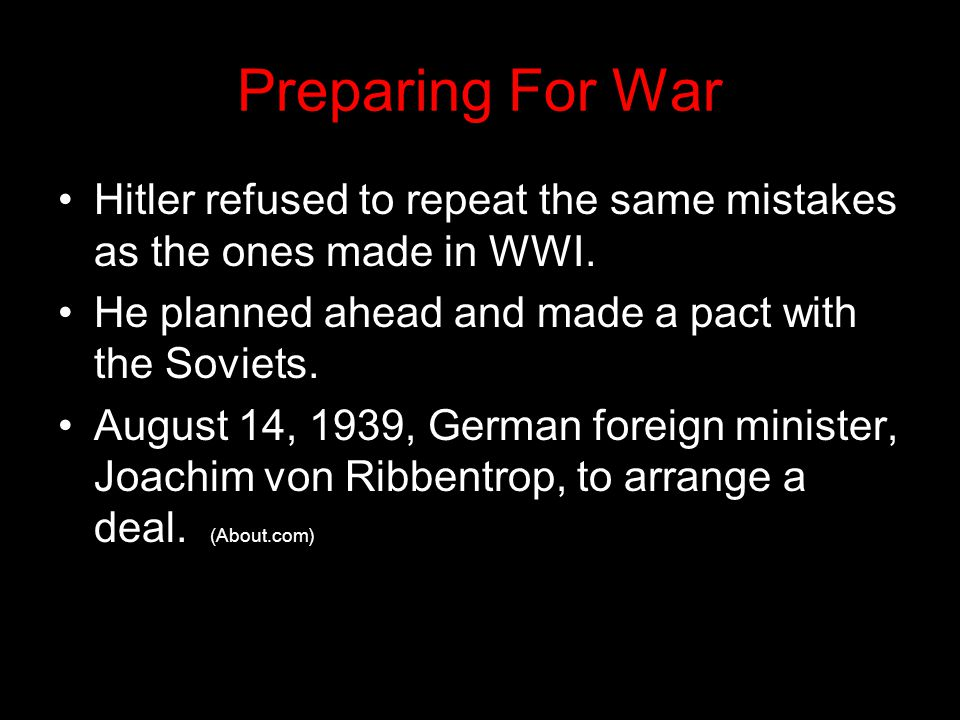 Preparing For War Hitler refused to repeat the same mistakes as the ones made in WWI. He planned ahead and made a pact with the Soviets.