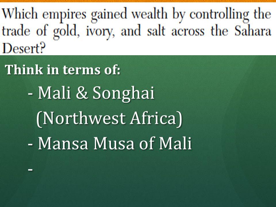 - Mali & Songhai (Northwest Africa) - Mansa Musa of Mali -