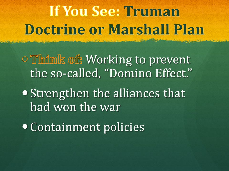 If You See: Truman Doctrine or Marshall Plan