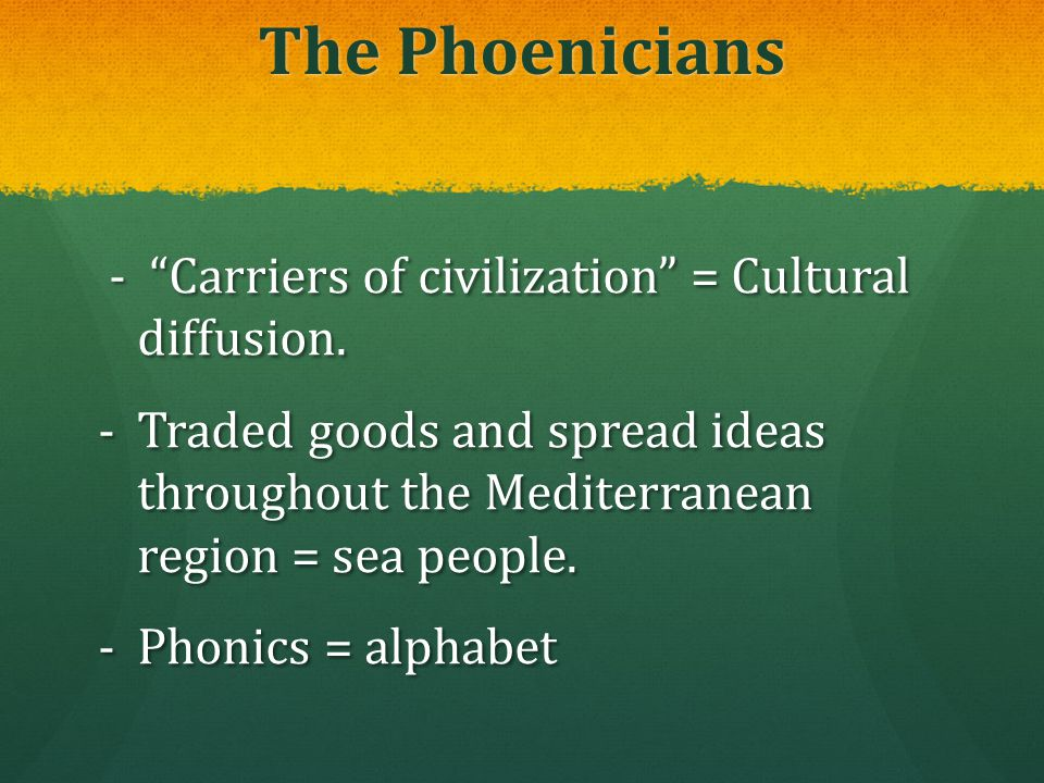 The Phoenicians - Carriers of civilization = Cultural diffusion.