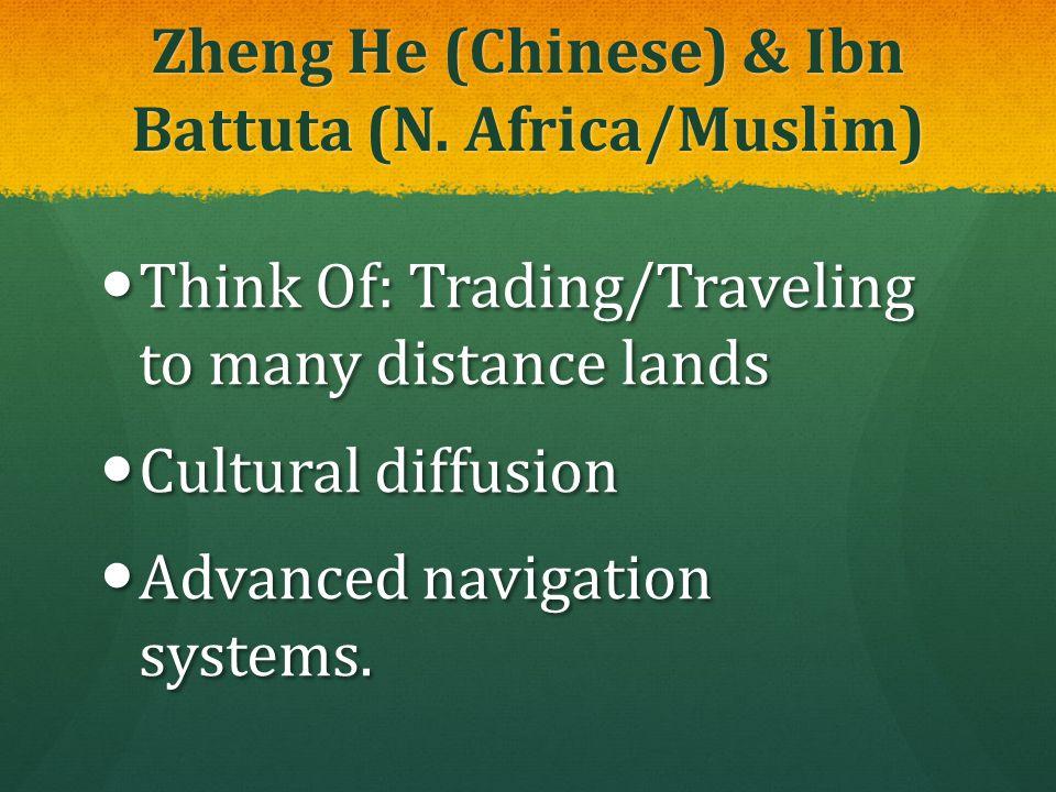 Zheng He (Chinese) & Ibn Battuta (N. Africa/Muslim)