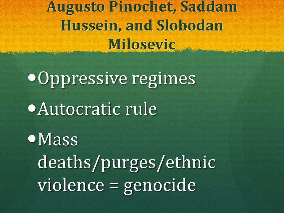 Augusto Pinochet, Saddam Hussein, and Slobodan Milosevic