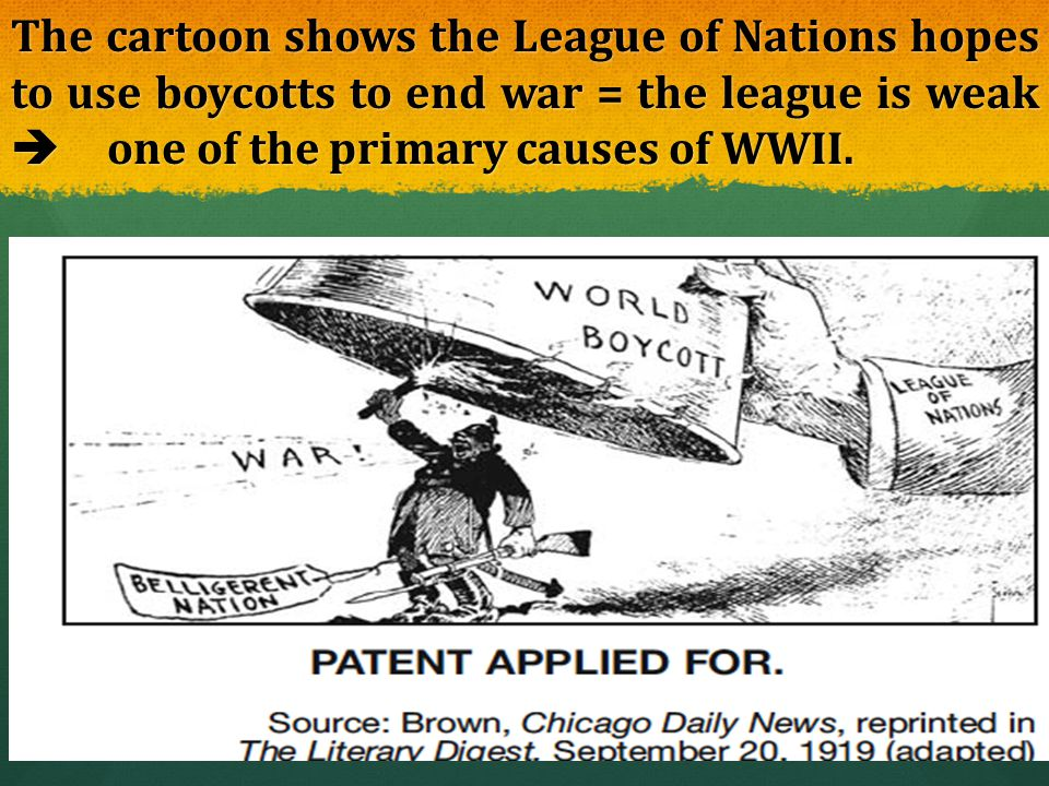 The cartoon shows the League of Nations hopes to use boycotts to end war = the league is weak  one of the primary causes of WWII.