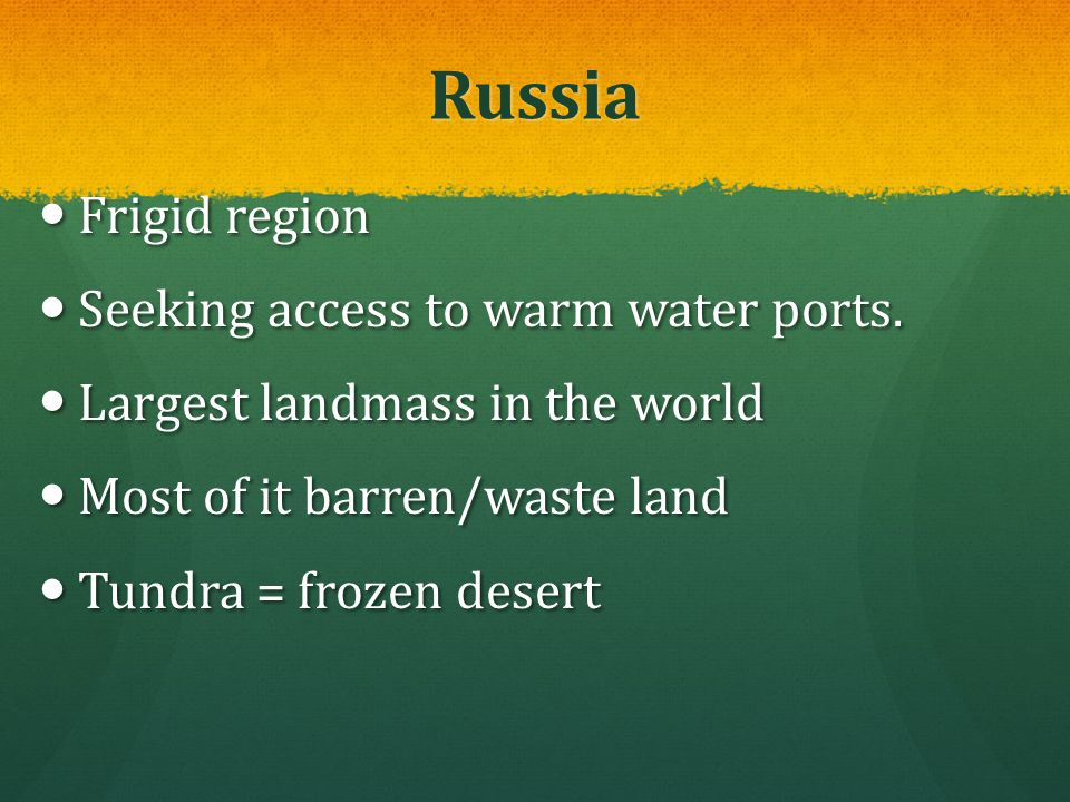 Russia Frigid region Seeking access to warm water ports.