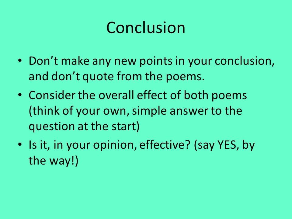 Conclusion Don't make any new points in your conclusion, and don't quote from the poems.