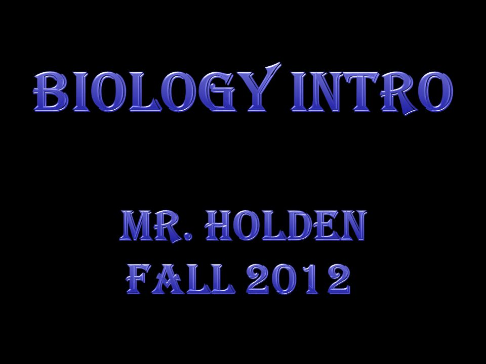 Biology Intro Mr. Holden Fall 2012