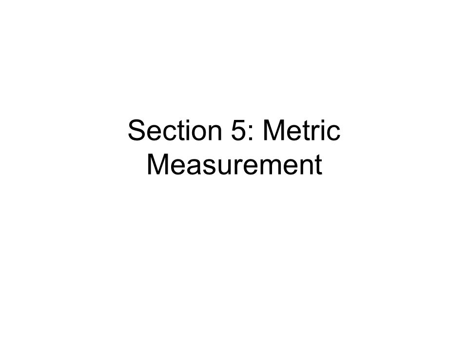 Section 5: Metric Measurement