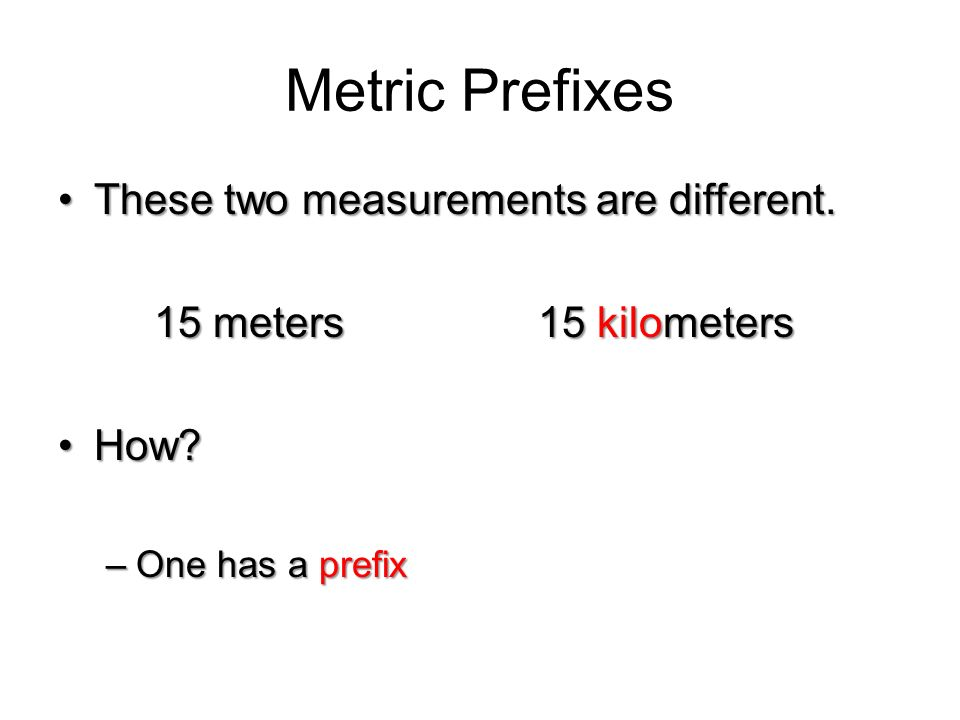 Metric Prefixes These two measurements are different.