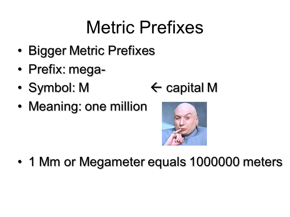 Metric Prefixes Bigger Metric Prefixes Prefix: mega-