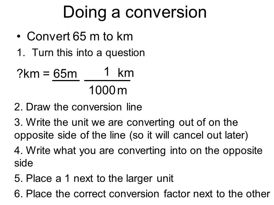 Doing a conversion Convert 65 m to km km = 65m 1 km 1000 m