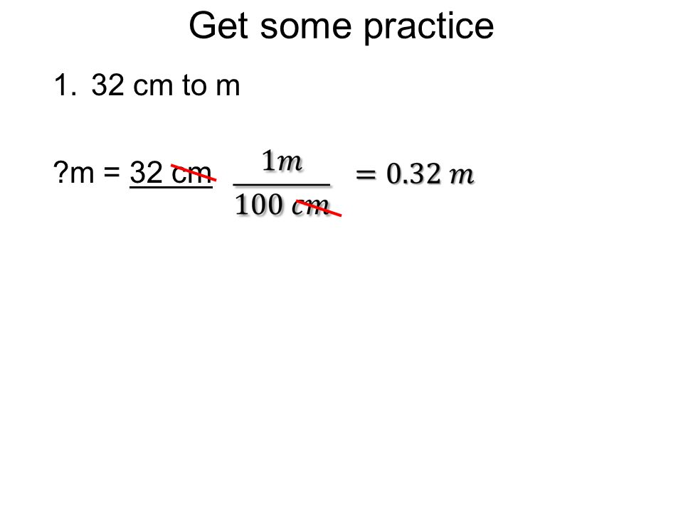Get some practice 32 cm to m m = 32 cm