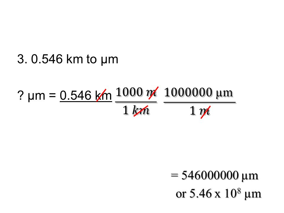 3. 0.546 km to µm µm = 0.546 km = 546000000 µm or 5.46 x 108 µm