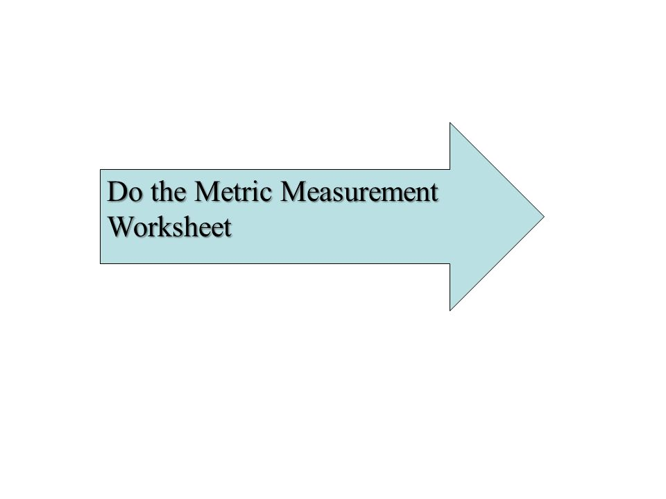 Do the Metric Measurement Worksheet