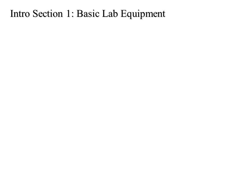 Intro Section 1: Basic Lab Equipment