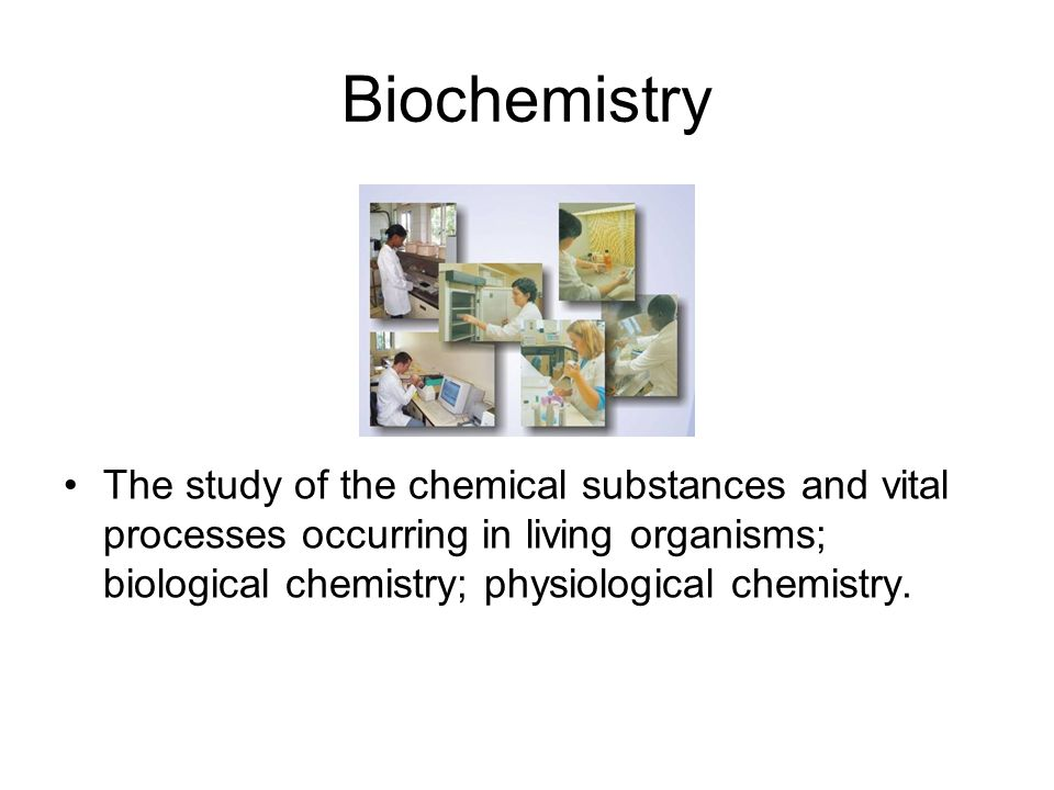 Biochemistry The study of the chemical substances and vital processes occurring in living organisms; biological chemistry; physiological chemistry.