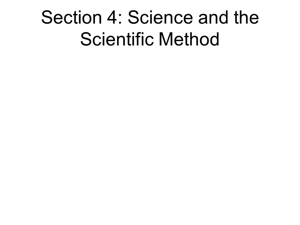Section 4: Science and the Scientific Method