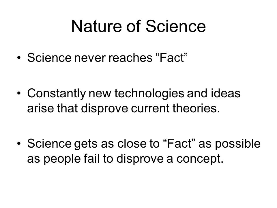 Nature of Science Science never reaches Fact