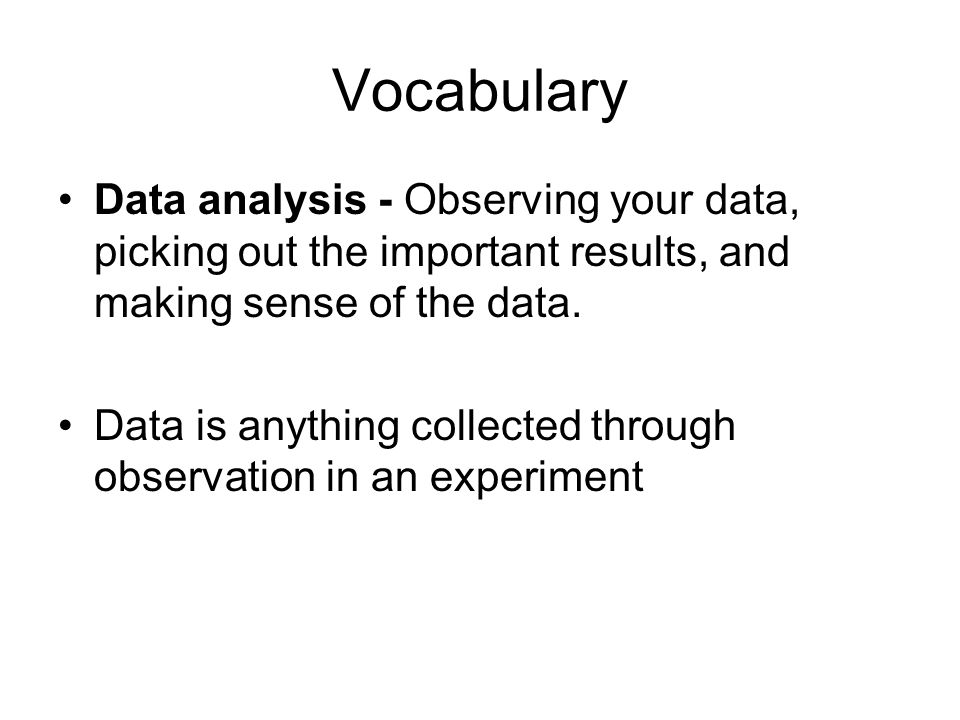 Vocabulary Data analysis - Observing your data, picking out the important results, and making sense of the data.