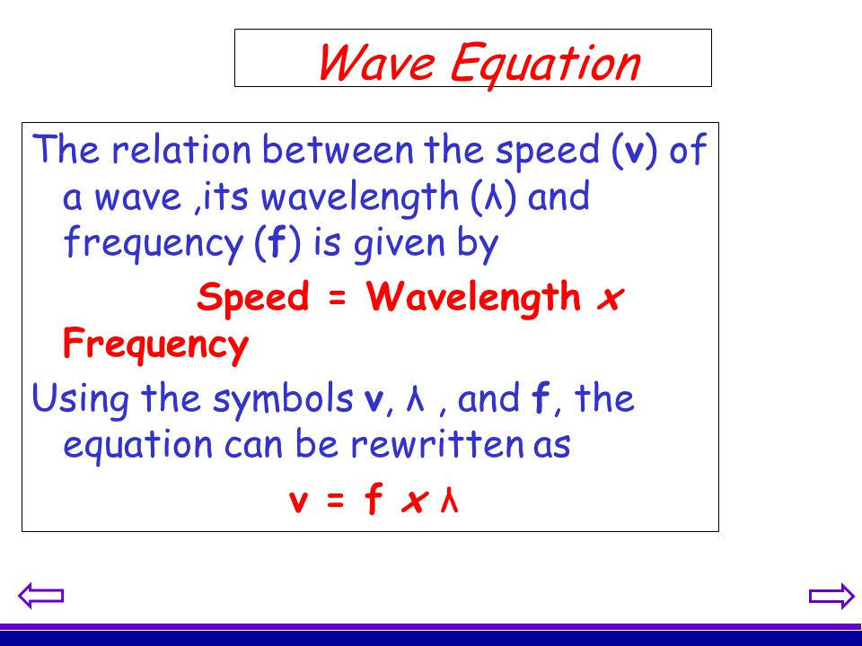 Wave Equation The relation between the speed (v) of a wave ,its wavelength (λ) and frequency (f) is given by.