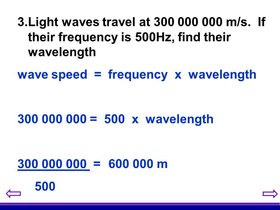 Light waves travel at 300 000 000 m/s