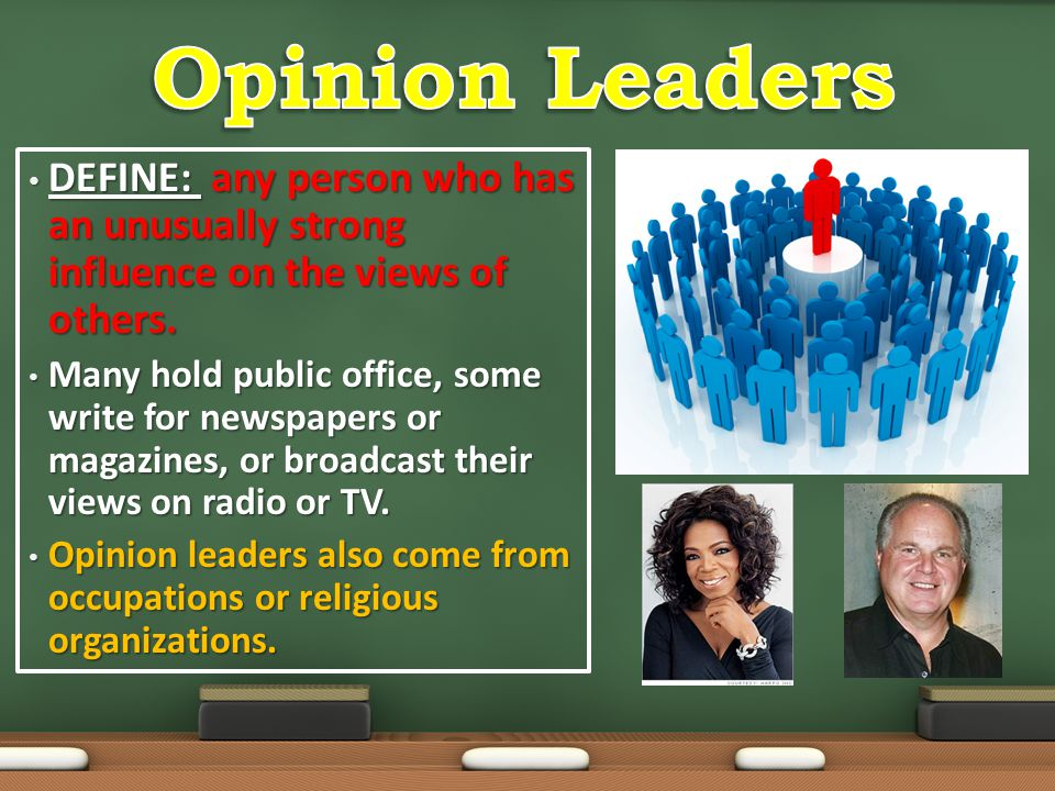 Opinion Leaders DEFINE: any person who has an unusually strong influence on the views of others.