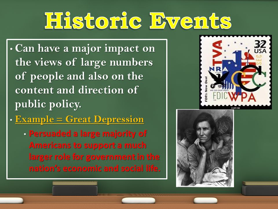 Historic Events Can have a major impact on the views of large numbers of people and also on the content and direction of public policy.
