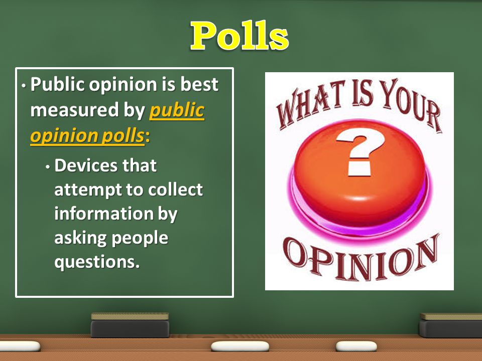 Polls Public opinion is best measured by public opinion polls: