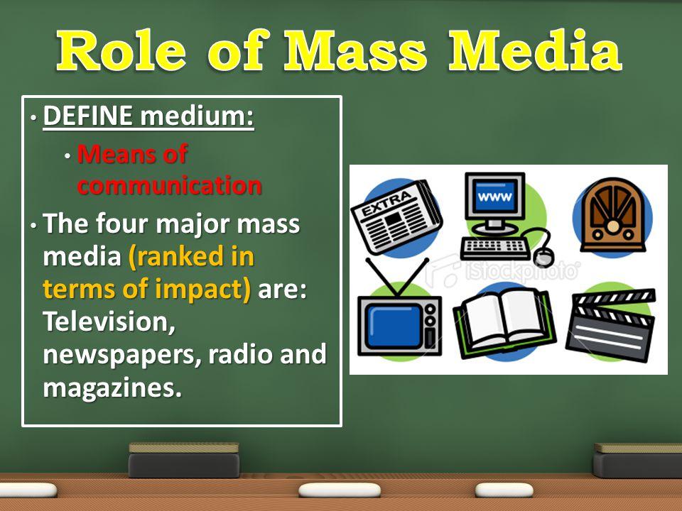 Role of Mass Media DEFINE medium: