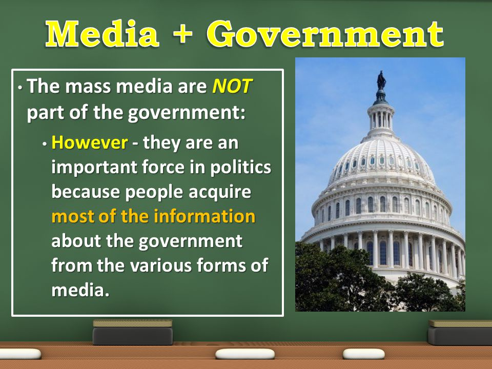 Media + Government The mass media are NOT part of the government: