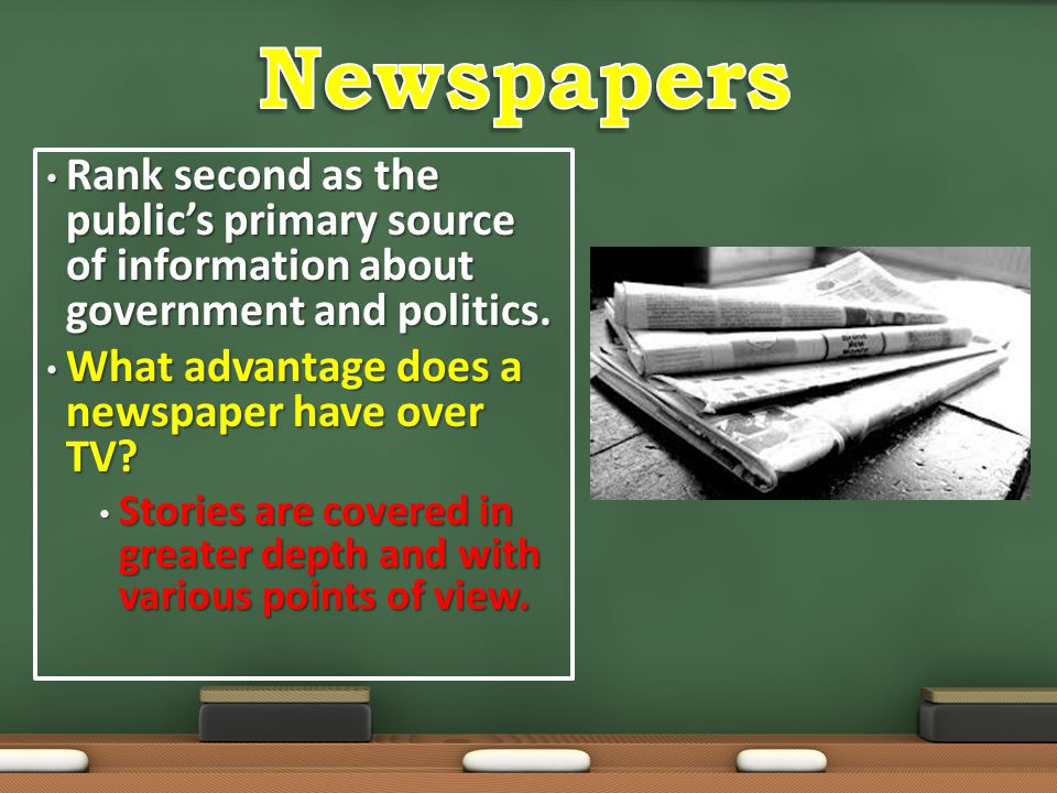 Newspapers Rank second as the public's primary source of information about government and politics.