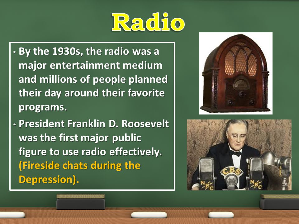 Radio By the 1930s, the radio was a major entertainment medium and millions of people planned their day around their favorite programs.