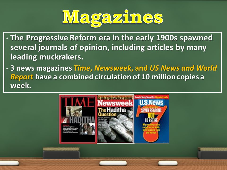 Magazines The Progressive Reform era in the early 1900s spawned several journals of opinion, including articles by many leading muckrakers.