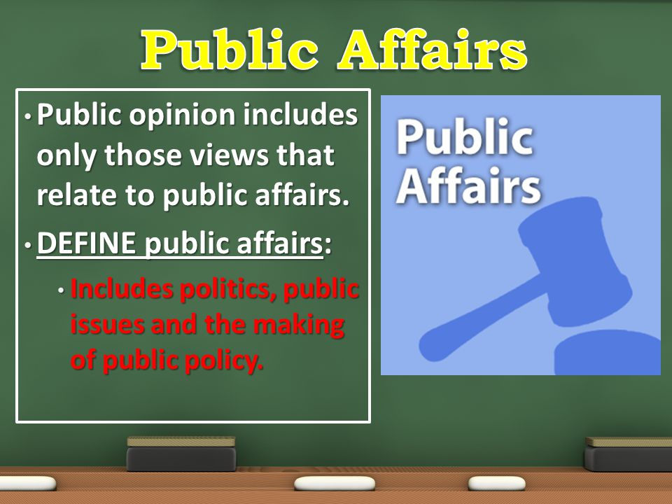 Public Affairs Public opinion includes only those views that relate to public affairs. DEFINE public affairs:
