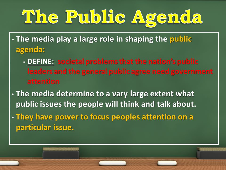 The Public Agenda The media play a large role in shaping the public agenda: